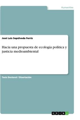Hacia una propuesta de ecología política y justicia medioambiental - Dissertationsschrift - Sepúlveda Ferriz, José Luis