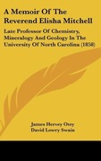 Otey, James Hervey;Swain, David Lowry: A Memoir Of The Reverend Elisha Mitchell