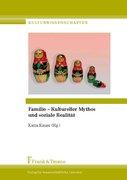 Familie – Kultureller Mythos und soziale Realität