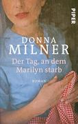 Der Tag, an dem Marilyn starb: Roman Donna Milner Author