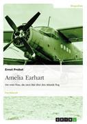 Amelia Earhart - Die erste Frau, die zwei Mal über den Atlantik flog