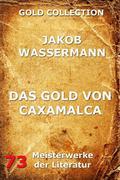 Jakob Wassermann: Das Gold von Caxamalca