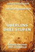 Jakob Wassermann: Oberlins drei Stufen