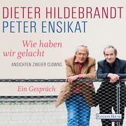 Peter Ensikat;Dieter Hildebrandt: Wie haben wir gelacht