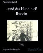 Anneliese Koch: ...und das Huhn hieß Ilsabein
