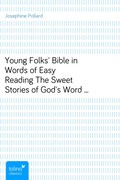 Josephine Pollard: Young Folks´ Bible in Words of Easy ReadingThe Sweet Stories of God´s Word in the Language of Childhood