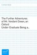 Cuthbert Bede: The Further Adventures of Mr. Verdant Green, an Oxford Under-GraduateBeing a Continuation of ´The Adventures of Mr. VerdantGreen, an Oxford Under-Graduate´
