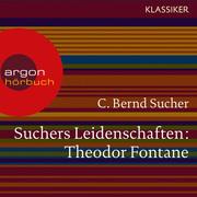 C. Bernd Sucher: Suchers Leidenschaften: Theodor Fontane - Eine Einführung in Leben und Werk