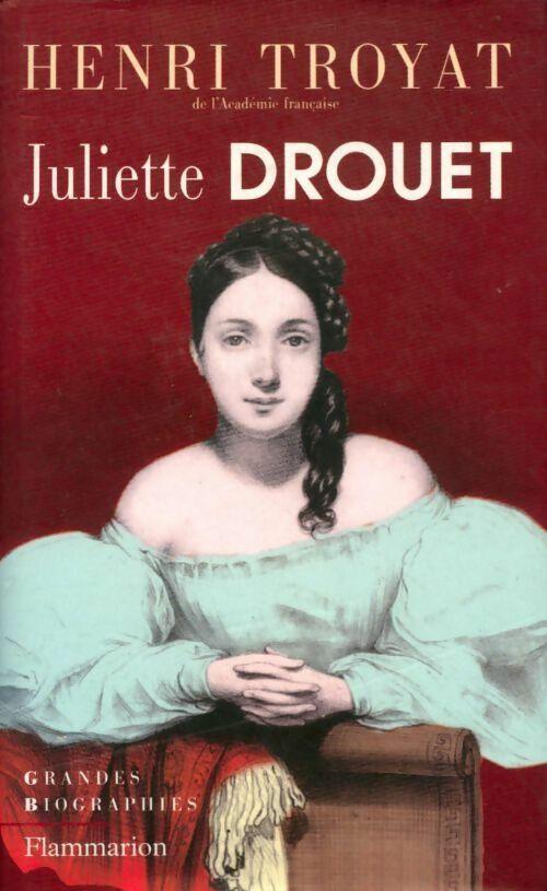 Juliette Drouet - Henri Troyat