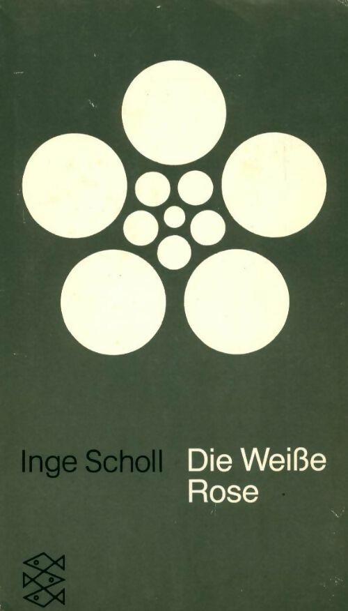 Die weiße rose. Erweiterte neuausgabe - Inge Scholl