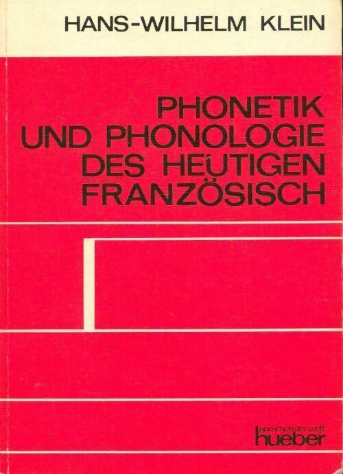 Phonetik und phonologie des heutigen französisch - Hans-Wilhelm Klein