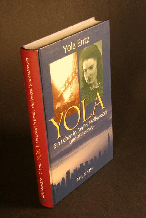 Yola - ein Leben in Berlin, Hollywood und anderswo - Entz, Yola