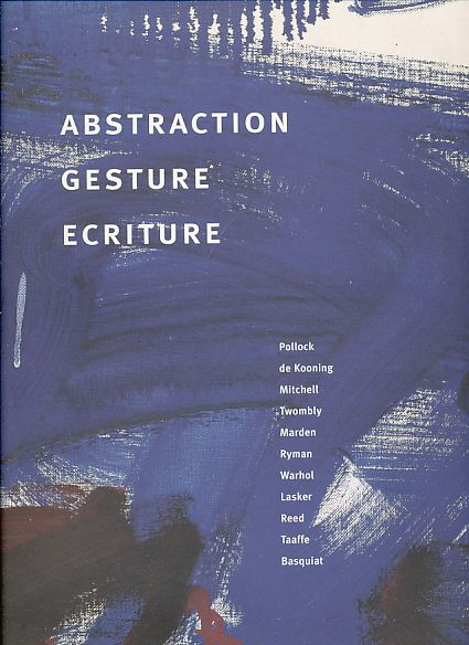 Abstraction Gesture Ecriture. Paintings from the Daros Collection. - Bois, Yve-Alain (u.a.)