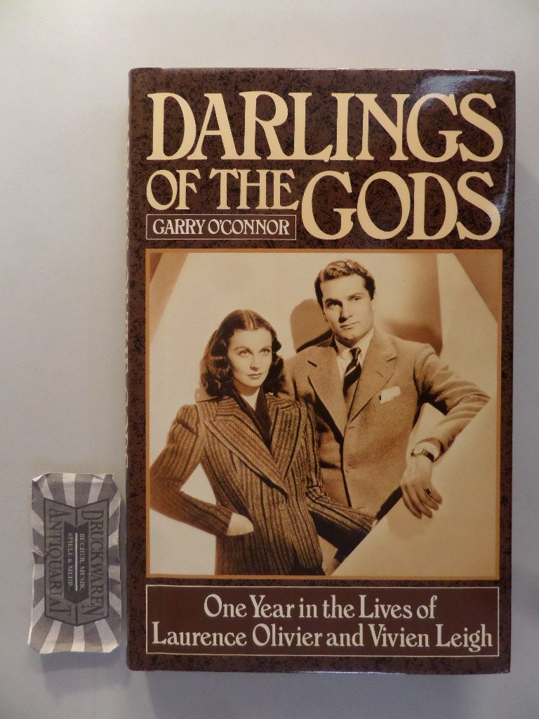 Darlings of the Gods. One Year in the Lives of Laurence Olivier and Vivien Leigh. - O'Connor, Garry