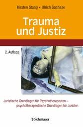 Trauma und Justiz - Juristische Grundlagen für Psychotherapeuten - psychotherapeutische Grundlagen für Juristen - Kirsten Stang, Ulrich Sachsse