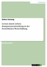 Lernen durch Lehren. Kompetenzentwicklung in der betrieblichen Weiterbildung - Esther Hartwig
