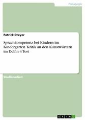 Sprachkompetenz bei Kindern im Kindergarten. Kritik an den Kunstwörtern im Delfin 4 Test - Patrick Dreyer
