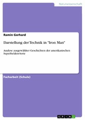 Darstellung der Technik in Iron Man - Analyse ausgewählter Geschichten der amerikanischen Superhelden-Serie - Ramin Gerhard