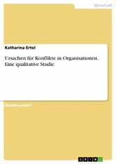 Ursachen für Konflikte in Organisationen. Eine qualitative Studie - Katharina Ertel