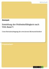 Ermittlung der Prüfmittelfähigkeit nach VDA Band 5 - Unter Berücksichtigung der erweiterten Messunsicherheit