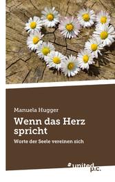 Wenn das Herz spricht - Worte der Seele vereinen sich - Manuela Hugger