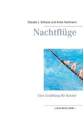 Nachtflüge - Eine Erzählung für Kinder - Claudia J. Schulze, Anke Hartmann