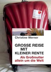 Große Reise mit kleiner Rente - Als Großmutter allein um die Welt - Christine Werner