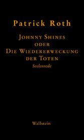 Johnny Shines - oder Die Wiedererweckung der Toten - Patrick Roth, Michaela Kopp-Marx