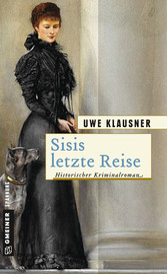 Sisis letzte Reise - Historischer Kriminalroman - Uwe Klausner