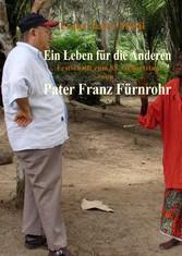 Ein Leben für die Anderen - Pater Franz Fürnrohr msc und seine Zeit als Missionar im Kongo seit 1958 in Anekdoten und persönlichen Zeugnissen erzählt von Einheimischen Festschrift zu seinem 85. Geburtstag - Franz Musil