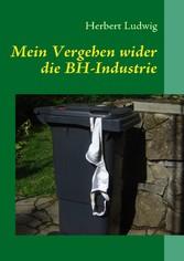 Mein Vergehen wider die BH-Industrie - Erzählungen - Herbert Ludwig