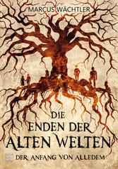 Der Anfang von alledem - Die Enden der alten Welten 1 - Marcus Wächtler