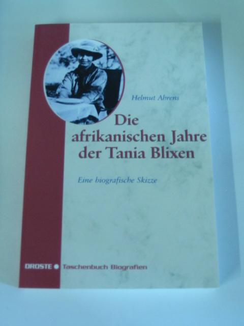 Die afrikanischen Jahre der Tania Blixen. Eine biografische Skizze