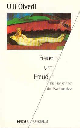 Frauen um Freud. Die Pionierinnen der Psychoanalyse - Olvedi, Ulli