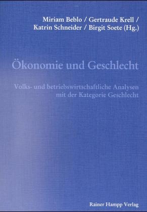 Ökonomie und Geschlecht: Volks- und betriebswirtschaftliche Analysen mit der Kategorie Geschlecht
