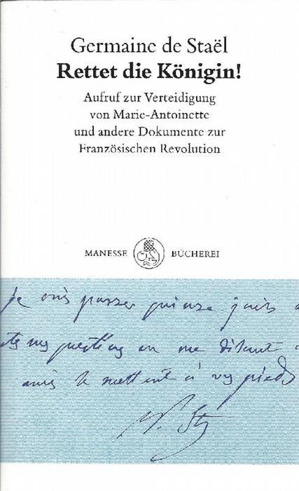 Rettet die Königin!. Ein Aufruf zur Verteidigung von Marie-Antoinette und andere Dokumente zur Französischen Revolution