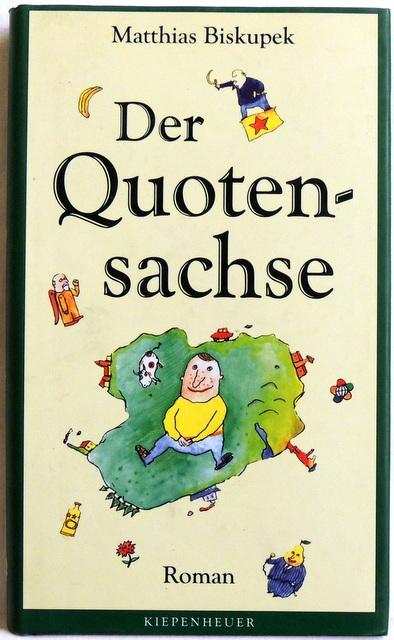 Der Quotensachse vom unaufhaltsamen Aufstieg eines Staatsbürgers sächsischer Nationalität - Biskupek, Matthias