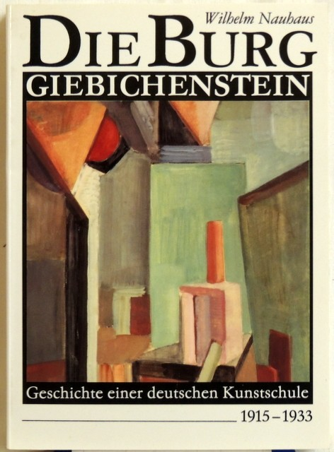 Die Burg Giebichenstein Geschichte einer deutschen Kunstschule 1915-1933 - Nauhaus, Wilhelm