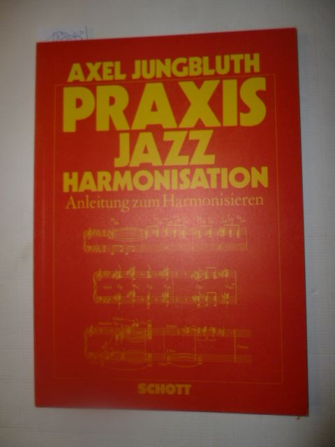 Praxis Jazz-Harmonisation : Anleitung zum Harmonisieren - Jungbluth, Axel