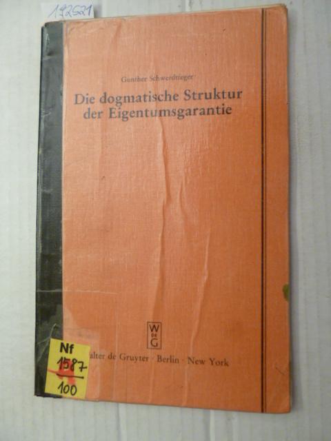 Die dogmatische Struktur der Eigentumsgarantie: Vortrag gehalten vor der Berliner Juristischen Gesellschaft am 27. Oktober 1982 Gunther Schwerdtfeger
