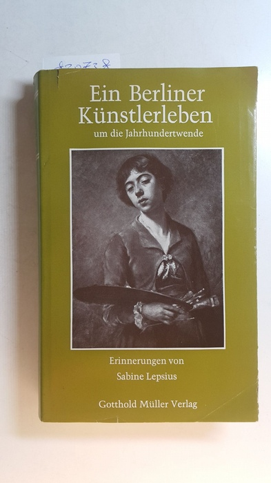 Ein Berliner Künstlerleben um die Jahrhundertwende - Lepsius, Sabine [Verfasser]