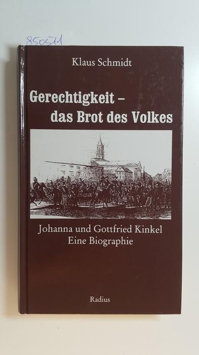 Gerechtigkeit - das Brot des Volkes - Johanna und Gottfried Kinkel. Eine Biographie - Schmidt, Klaus