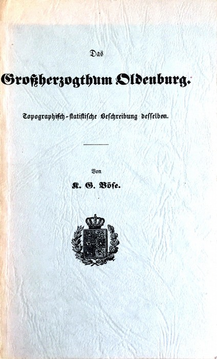 Das Großherzogthum Oldenburg. Topographisch-statistische Beschreibung desselben - Nachdruck  der Ausgabe  Verlag Stalling von 1863 - Böse, K. G.
