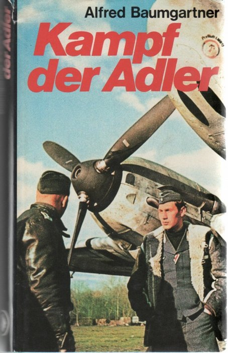 Kampf der Adler die Gefahren des dramatischen Luftkampfes im Zweiten Weltkrieg von Alfred Baumgartner - Baumgartner, Alfred